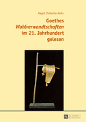 Goethes «Wahlverwandtschaften» im 21. Jahrhundert gelesen