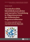 Transkulturalitaet, Identitaetskonstruktion und narrative Vermittlung in Migrationstexten der italienischen Gegenwartsliteratur