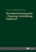 Die tuerkische Bourgeoisie – Ursprung, Entwicklung, Gegenwart