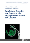 Revolution, Evolution and Endurance in Anglophone Literature and Culture