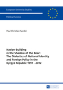 Nation-Building in the Shadow of the Bear: The Dialectics of National Identity and Foreign Policy in the Kyrgyz Republic 1991–2012