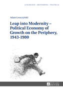 Leap into Modernity – Political Economy of Growth on the Periphery, 1943–1980