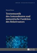 Textsemantik des Antezedenten und semantische Funktion des Relativsatzes