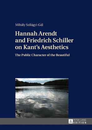 Hannah Arendt and Friedrich Schiller on Kants Aesthetics