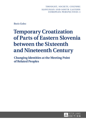 Temporary Croatization of Parts of Eastern Slovenia between the Sixteenth and Nineteenth Century