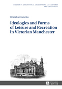 Ideologies and Forms of Leisure and Recreation in Victorian Manchester