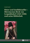 Ritter und Intellektueller – Hieronymus Beck von Leopoldsdorf (1525-1596) und seine Bibliothek