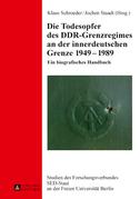 Die Todesopfer des DDR-Grenzregimes an der innerdeutschen Grenze 1949–1989