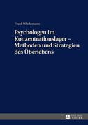 Psychologen im Konzentrationslager – Methoden und Strategien des Ueberlebens