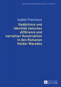 Gedaechtnis und Identitaet zwischen «différance» und narrativer Konstruktion in den Romanen Helder Macedos