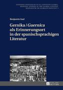 Gernika / «Guernica» als Erinnerungsort in der spanischsprachigen Literatur