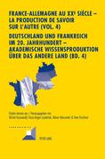 France-Allemagne au XX e  siècle – La production de savoir sur l'Autre (Vol. 4)- Deutschland und Frankreich im 20. Jahrhundert – Akademische Wissensproduktion ueber das andere Land (Bd. 4)