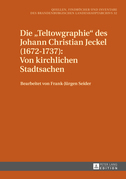 Die «Teltowgraphie» des Johann Christian Jeckel (1672–1737): Von kirchlichen Stadtsachen