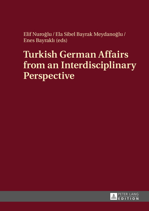 Turkish German Affairs from an Interdisciplinary Perspective