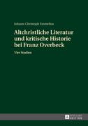 Altchristliche Literatur und kritische Historie bei Franz Overbeck