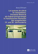 «Les queues de siècle se ressemblent»: Paradoxe Rhetorik als Subversionsstrategie in französischen Romanen des ausgehenden 19. und 20. Jahrhunderts