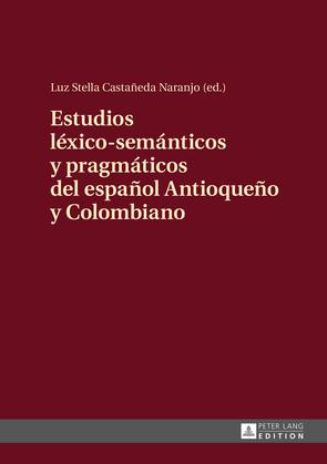 Estudios léxico-semánticos y pragmáticos del español Antioqueño y Colombiano