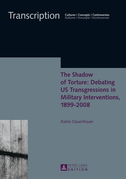 The Shadow of Torture: Debating US Transgressions in Military Interventions, 18992008