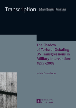 The Shadow of Torture: Debating US Transgressions in Military Interventions, 1899–2008