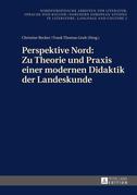 Perspektive Nord: Zu Theorie und Praxis einer modernen Didaktik der Landeskunde