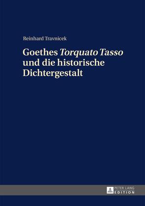 Goethes «Torquato Tasso» und die historische Dichtergestalt