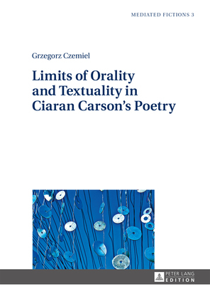 Limits of Orality and Textuality in Ciaran Carson's Poetry