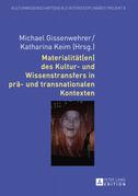 Materialitaet(en) des Kultur- und Wissenstransfers in prae- und transnationalen Kontexten