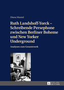 Ruth Landshoff-Yorck – Schreibende Persephone zwischen Berliner Boheme und New Yorker Underground
