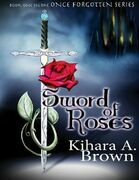 Sword of Roses Book One In the Once Forgotten Series