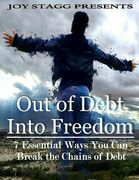 Out of Debt, Into Freedom: 7 Essential Ways You Can Break the Chains of Debt