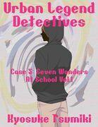 Urban Legend Detectives Case 5: Seven Wonders At School Vol.1