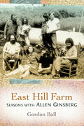 East Hill Farm: Seasons with Allen Ginsberg