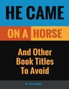 He Came On a Horse: And Other Book Titles to Avoid