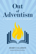 Out of Adventism: A Theologian's Journey
