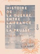 Histoire de la guerre entre la France et la Prusse