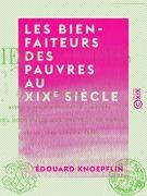 Les Bienfaiteurs des pauvres au XIXe siècle - Suivis d'une nomenclature complète des dons faits aux pauvres de Paris depuis 1804 jusqu'à 1860