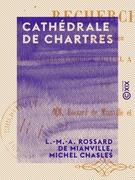 Cathédrale de Chartres - Recherches sur l'époque à laquelle l'édifice actuel a été construit