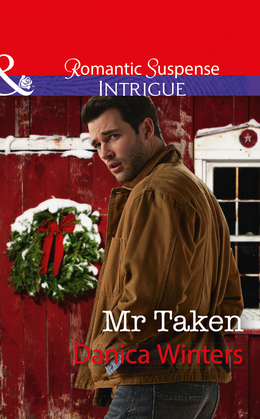Mr Taken: Mr. Taken (Mystery Christmas, Book 3) / Small-Town Face-Off (The Protectors of Riker County, Book 1) (Mills & Boon Intrigue) (Mystery Christmas, Book 3)