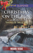 Christmas On The Run (Mills & Boon Love Inspired Suspense) (Mission: Rescue, Book 8)