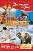 Chicken Soup for the Soul: Humane Heroes Volume III