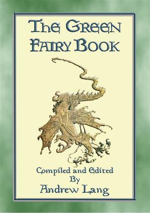 THE GREEN FAIRY BOOK - 43 illustrated Fairy Tales