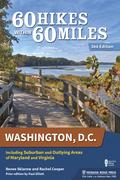 60 Hikes Within 60 Miles: Washington, D.C.