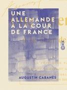 Une Allemande à la cour de France