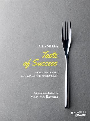 Taste of Success. How Great Chefs Cook, Play, and Make Money