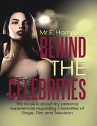Behind the Celebrities: This Book Is About My Personal Experiences Regarding Celebrities of Stage, Film and Television
