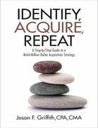 Identify, Acquire, Repeat: A Step-by-Step Guide to a Multi-Million Dollar Acquisition Strategy