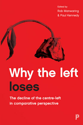 Why the left loses: The Decline of the Centre-Left in Comparative Perspective