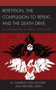 Repetition, the Compulsion to Repeat, and the Death Drive