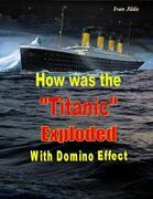 """How Was the """"Titanic"""" Exploded With Domino Effect"""