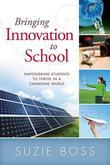 Bringing Innovation to School: Empowering Students to Thrive in a Changing World